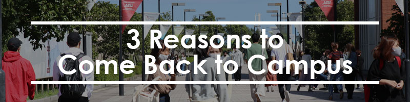 3 Reasons Come Back to Campus